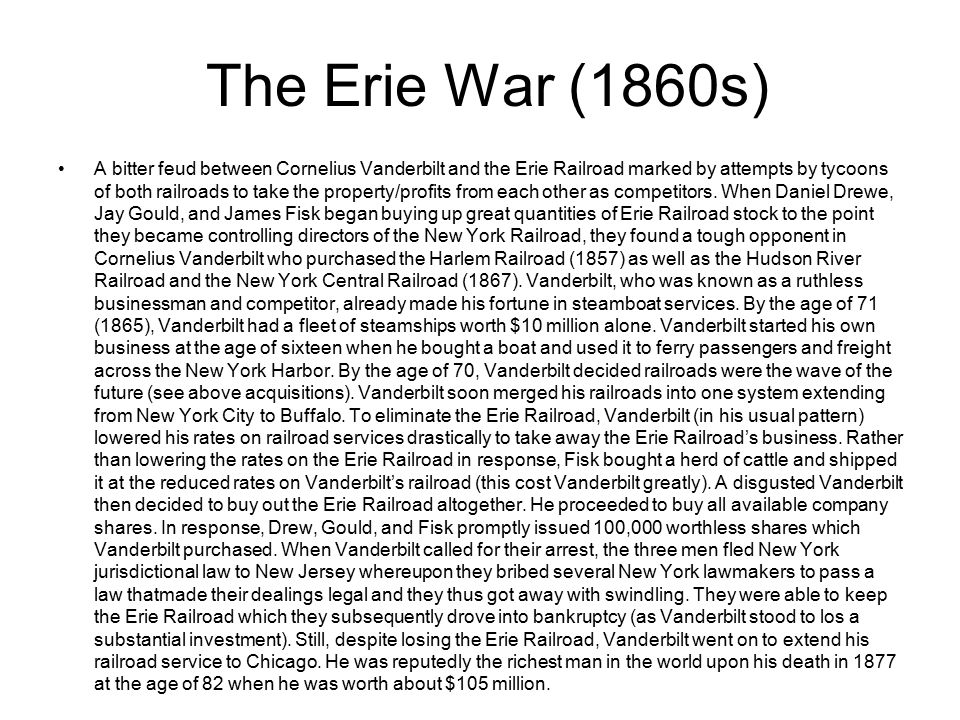 The Erie War (1860s) A bitter feud between Cornelius Vanderbilt and the Erie Railroad marked by attempts by tycoons of both railroads to take the prop