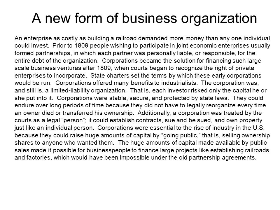 A new form of business organization An enterprise as costly as building a railroad demanded more money than any one individual could invest. Prior to