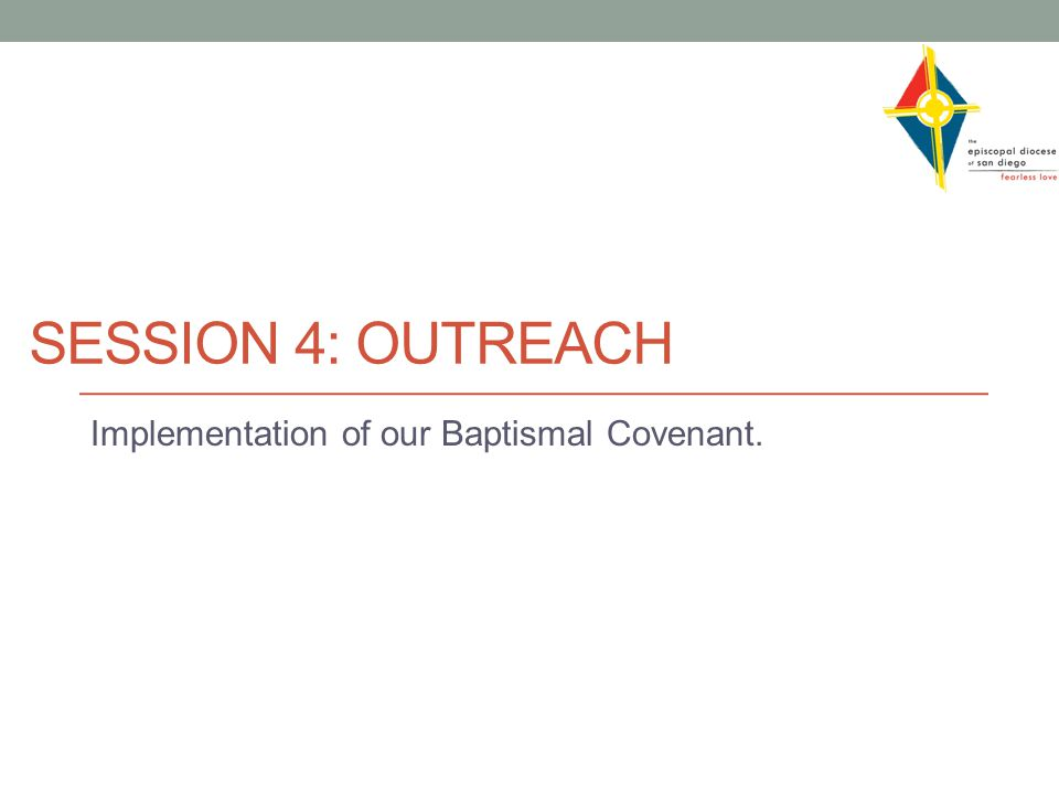 SESSION 4: OUTREACH Implementation of our Baptismal Covenant.