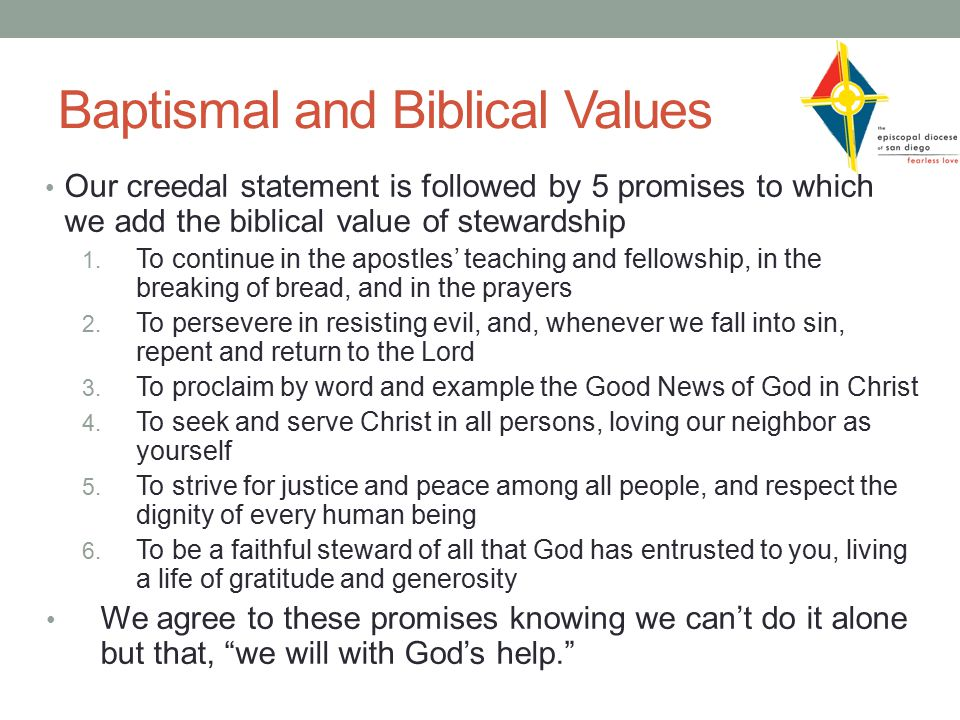Baptismal and Biblical Values Our creedal statement is followed by 5 promises to which we add the biblical value of stewardship 1.
