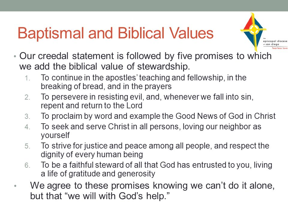 Baptismal and Biblical Values Our creedal statement is followed by five promises to which we add the biblical value of stewardship.