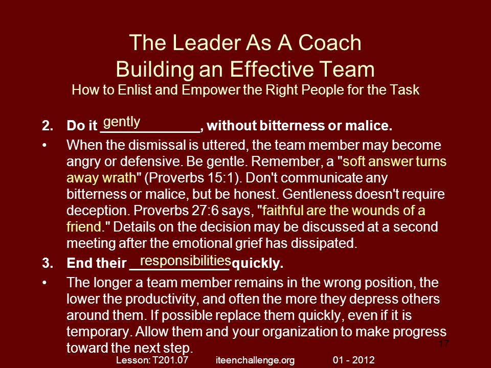 The Leader As A Coach Building an Effective Team How to Enlist and Empower the Right People for the Task 2.Do it _____________, without bitterness or