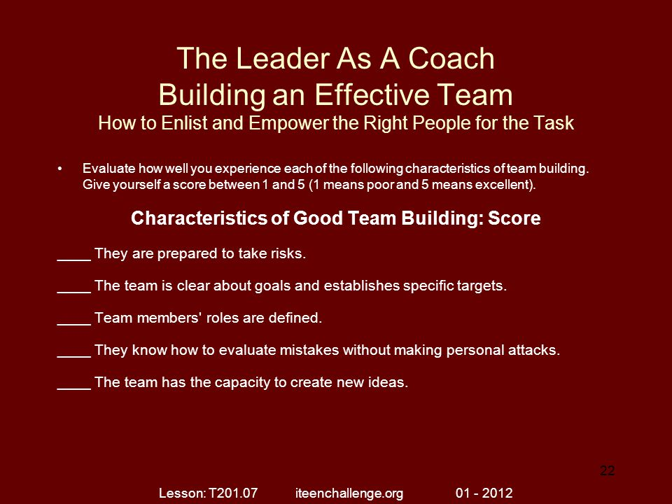 The Leader As A Coach Building an Effective Team How to Enlist and Empower the Right People for the Task Evaluate how well you experience each of the