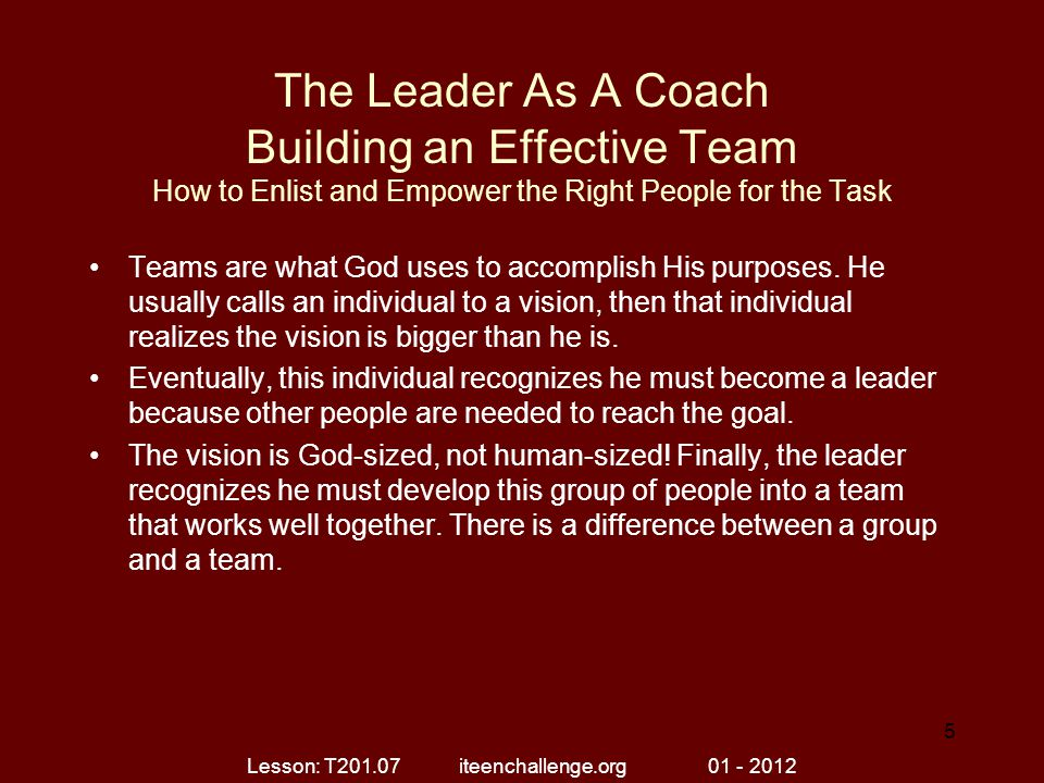 The Leader As A Coach Building an Effective Team How to Enlist and Empower the Right People for the Task Teams are what God uses to accomplish His pur