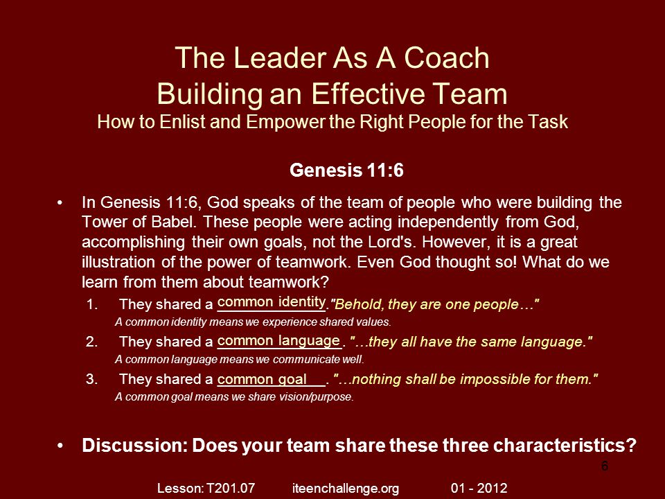 The Leader As A Coach Building an Effective Team How to Enlist and Empower the Right People for the Task Genesis 11:6 In Genesis 11:6, God speaks of t