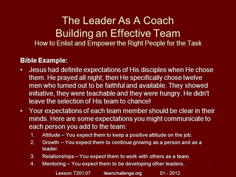 The Leader As A Coach Building an Effective Team How to Enlist and Empower the Right People for the Task Bible Example: Jesus had definite expectation