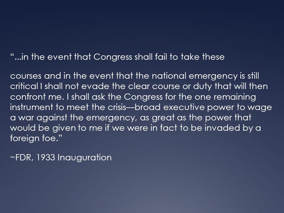 ...in the event that Congress shall fail to take these courses and in the event that the national emergency is still critical I shall not evade the clear course or duty that will then confront me.