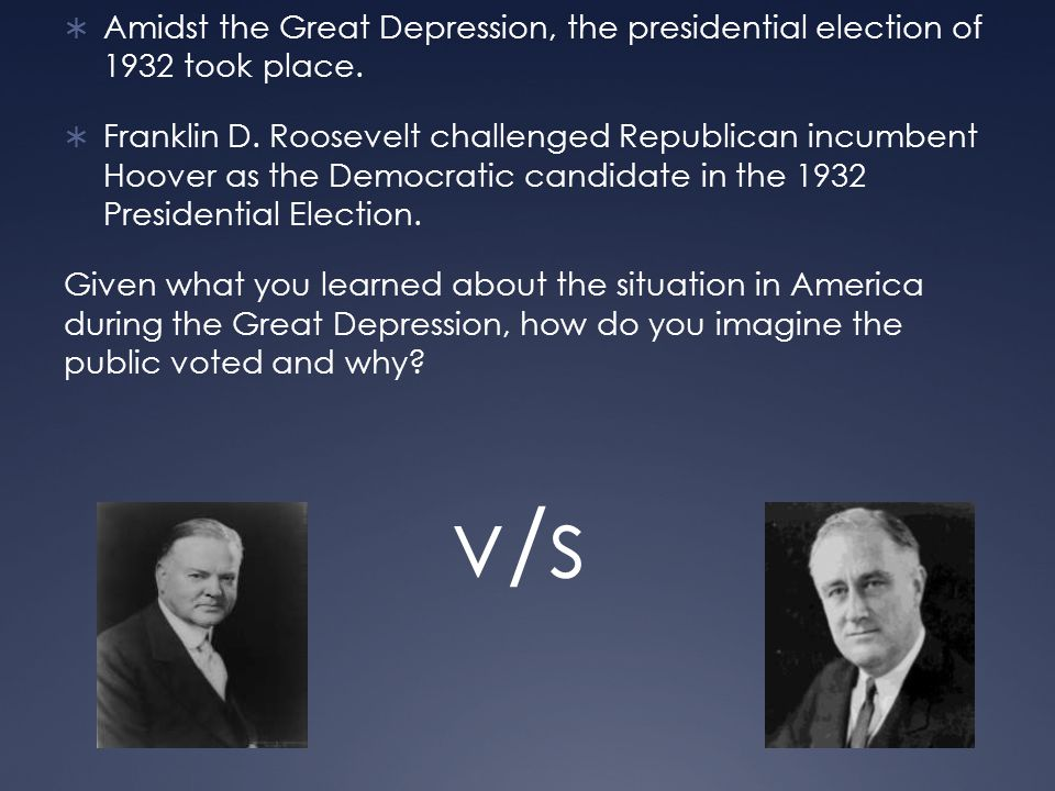  Amidst the Great Depression, the presidential election of 1932 took place.