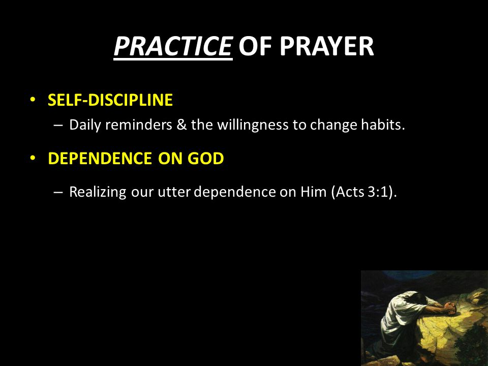 PRACTICE OF PRAYER SELF-DISCIPLINE – Daily reminders & the willingness to change habits.