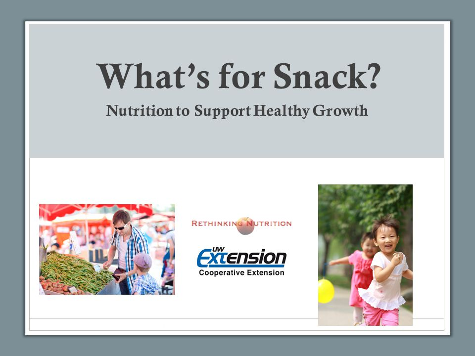 What's for Snack? Nutrition to Support Healthy Growth