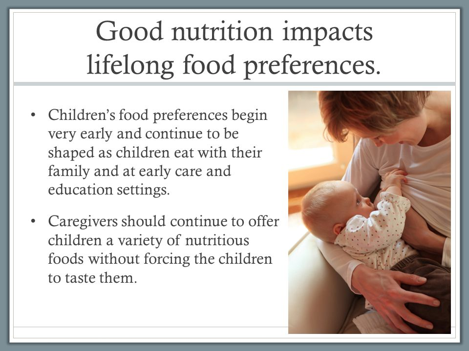 Good nutrition impacts lifelong food preferences.