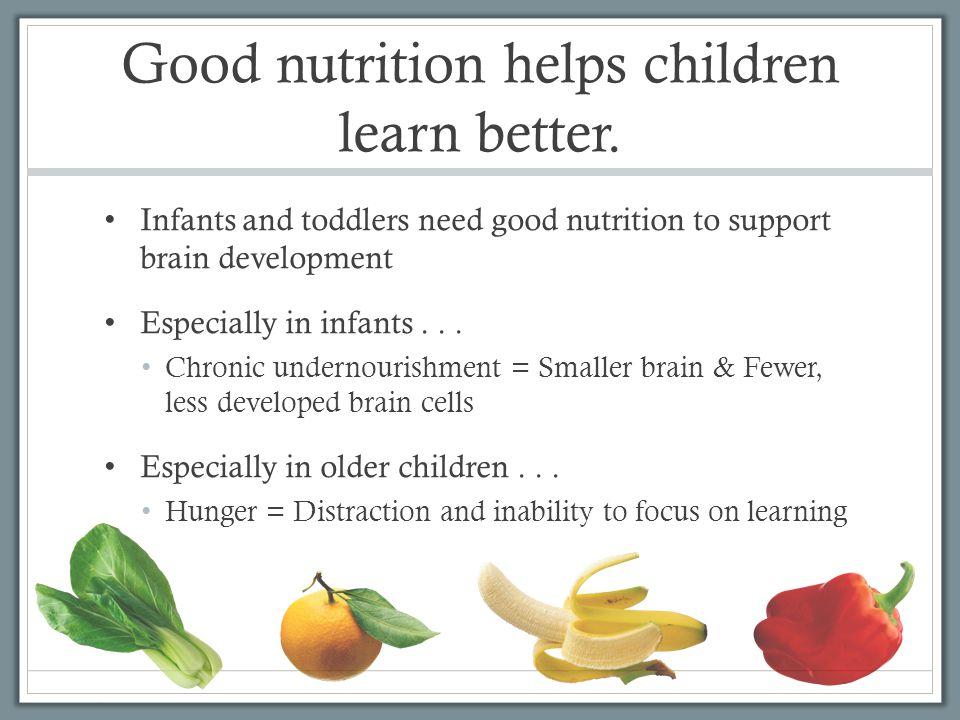 Good nutrition helps children learn better.