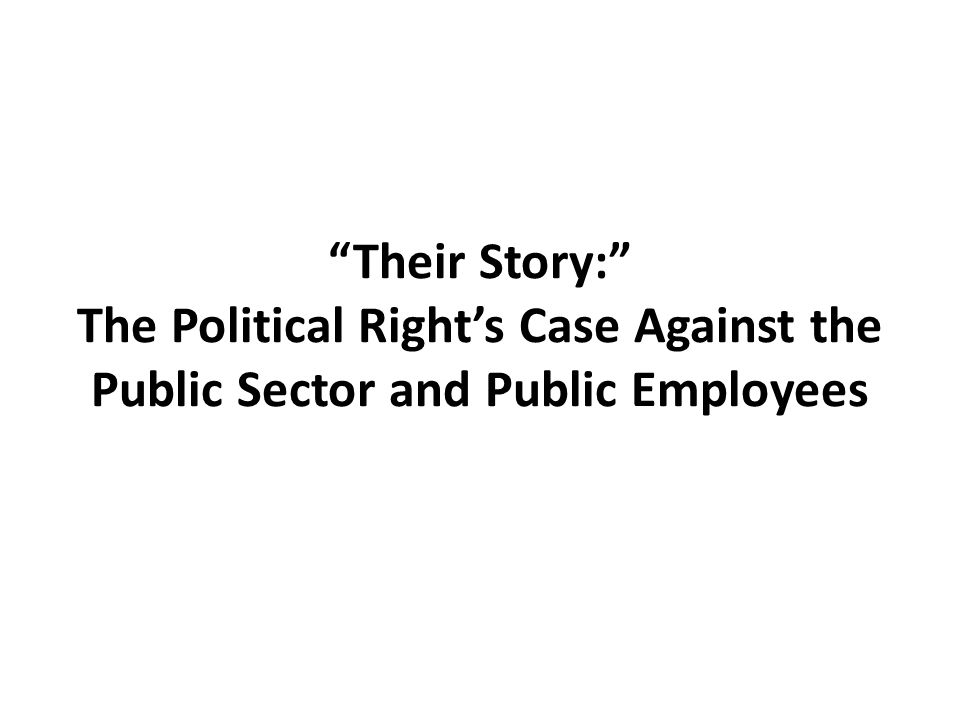 Their Story: The Political Right's Case Against the Public Sector and Public Employees