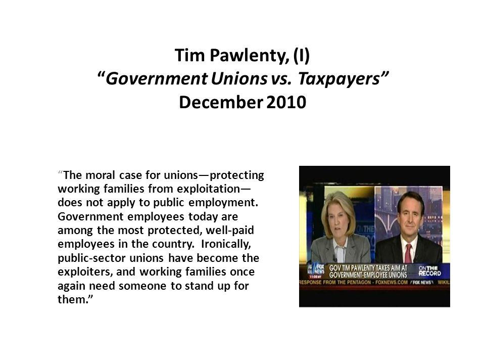 Tim Pawlenty, (I) Government Unions vs.