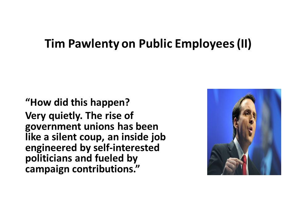 Tim Pawlenty on Public Employees (II) How did this happen.