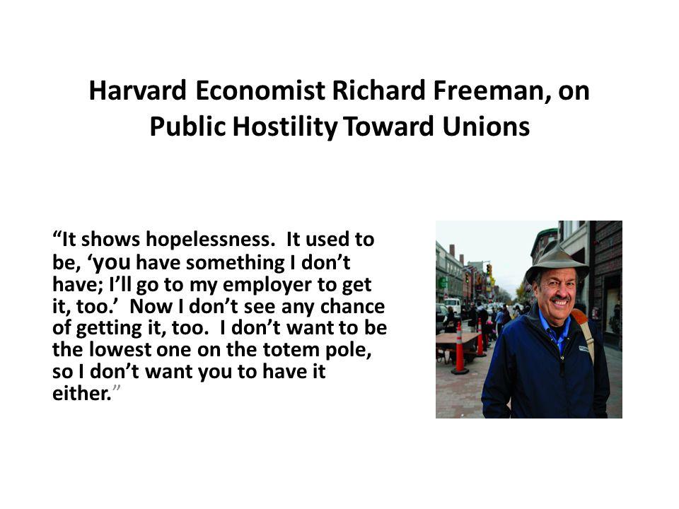 Harvard Economist Richard Freeman, on Public Hostility Toward Unions It shows hopelessness.
