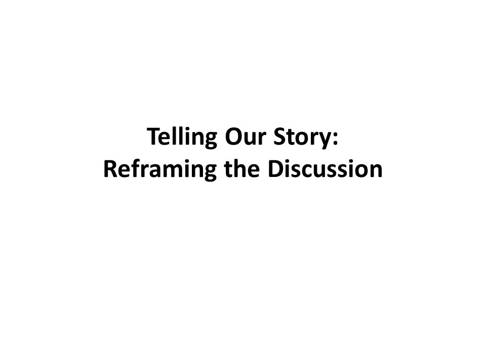 Telling Our Story: Reframing the Discussion