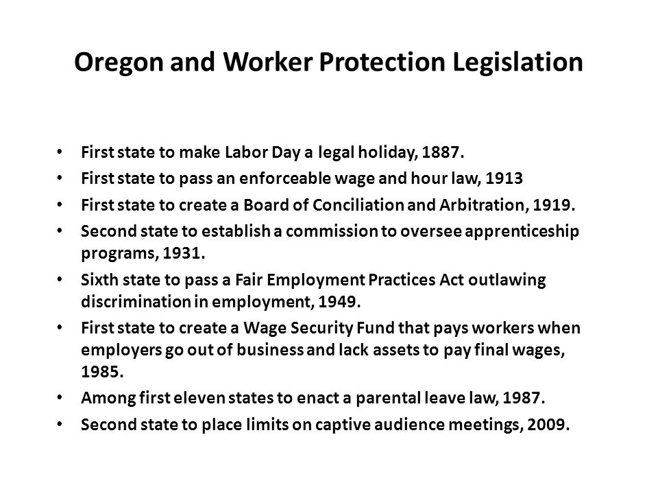 Oregon and Worker Protection Legislation First state to make Labor Day a legal holiday, 1887.