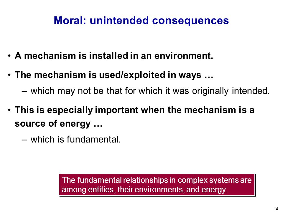 14 Moral: unintended consequences A mechanism is installed in an environment.