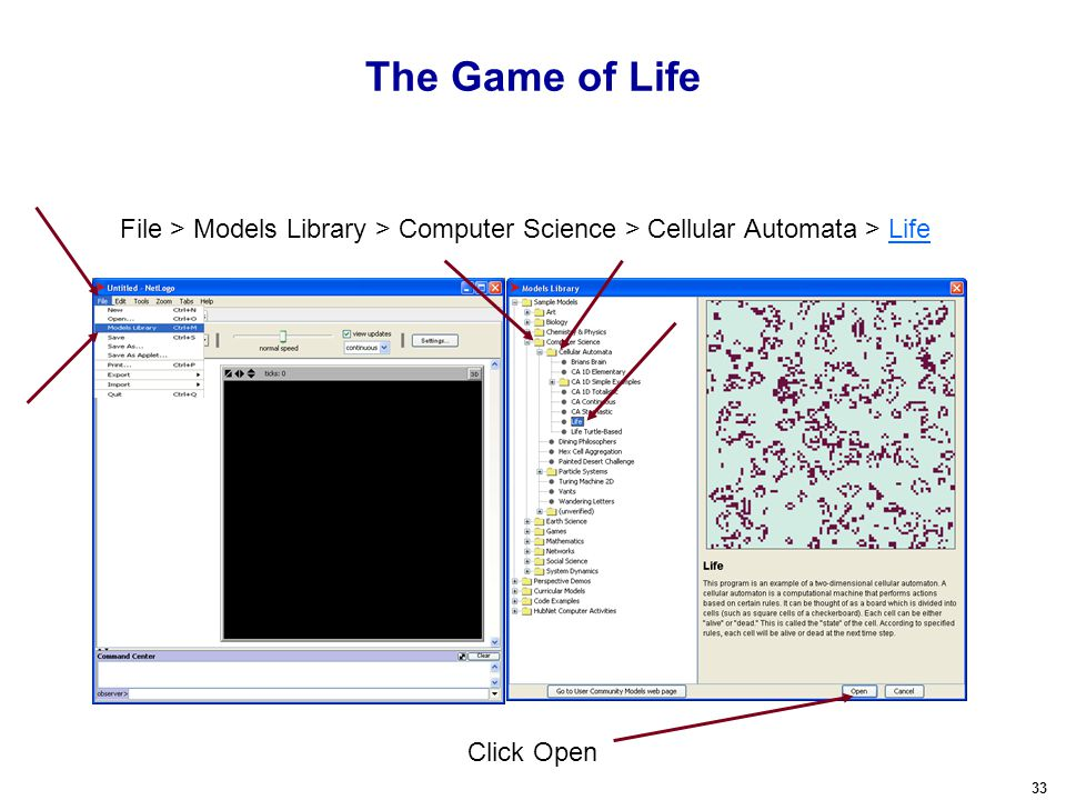 33 The Game of Life Click Open File > Models Library > Computer Science > Cellular Automata > LifeLife