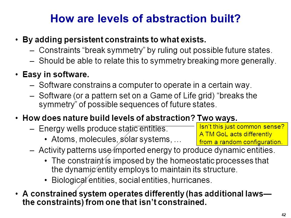42 How are levels of abstraction built. By adding persistent constraints to what exists.