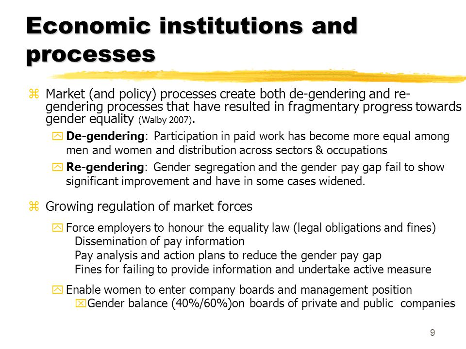 9 Economic institutions and processes zMarket (and policy) processes create both de-gendering and re- gendering processes that have resulted in fragme