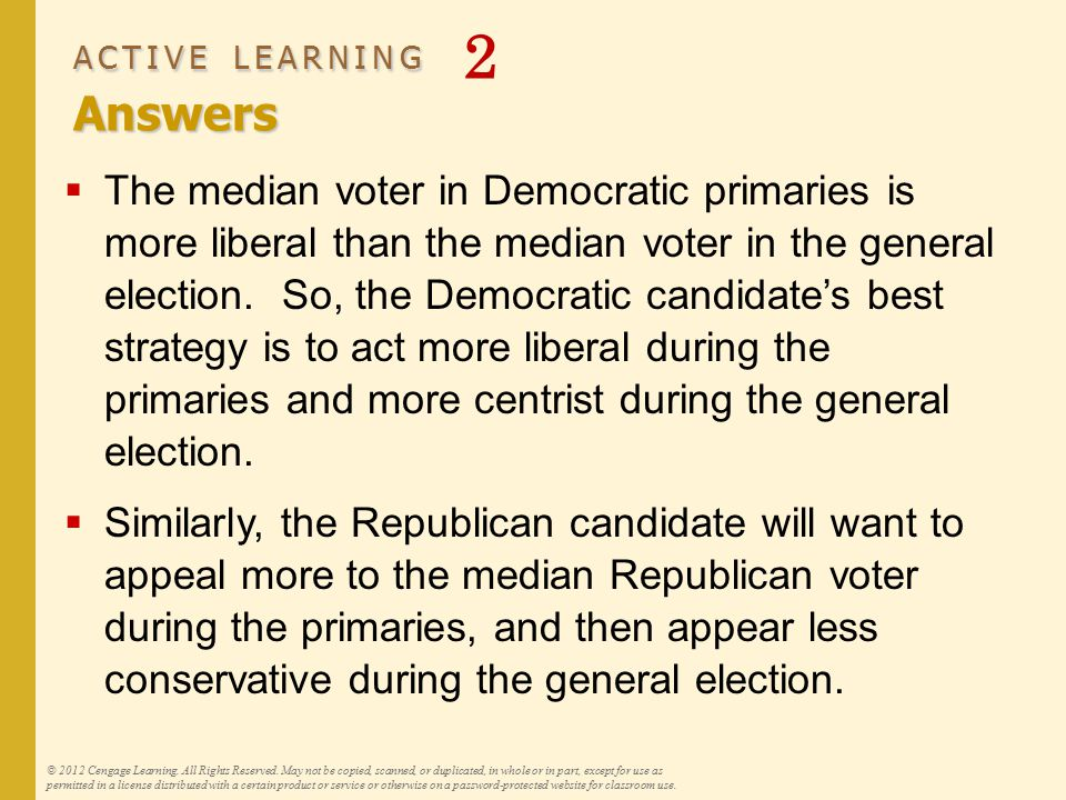 ACTIVE LEARNING Answers ACTIVE LEARNING 2 Answers  The median voter in Democratic primaries is more liberal than the median voter in the general elec