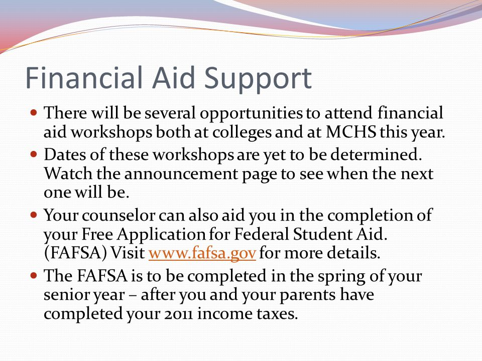Financial Aid Support There will be several opportunities to attend financial aid workshops both at colleges and at MCHS this year.