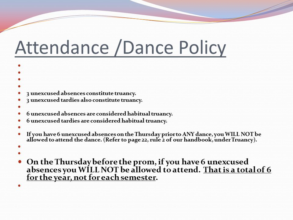 Attendance /Dance Policy 3 unexcused absences constitute truancy.