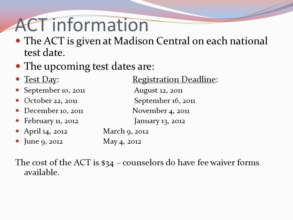 ACT information The ACT is given at Madison Central on each national test date.