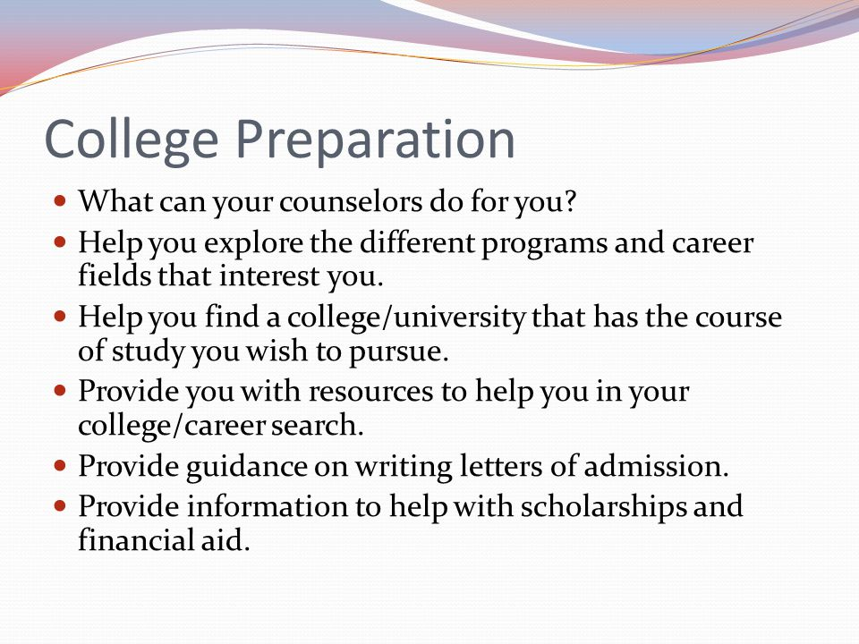 College Preparation What can your counselors do for you.