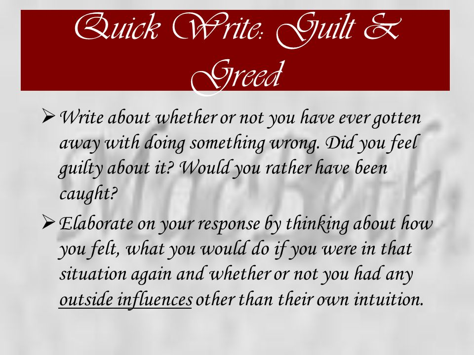 Quick Write: Guilt & Greed  Write about whether or not you have ever gotten away with doing something wrong.