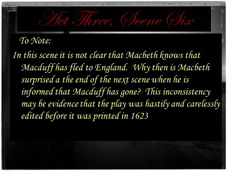 Act Three, Scene Six Act III ends with a short scene that summarizes much of the action that has occurred in the play. Lennox, in his conversation wit