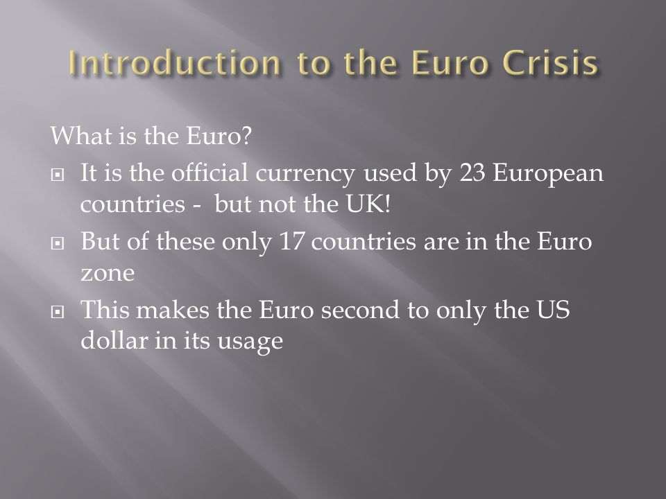 What is the Euro.  It is the official currency used by 23 European countries - but not the UK.
