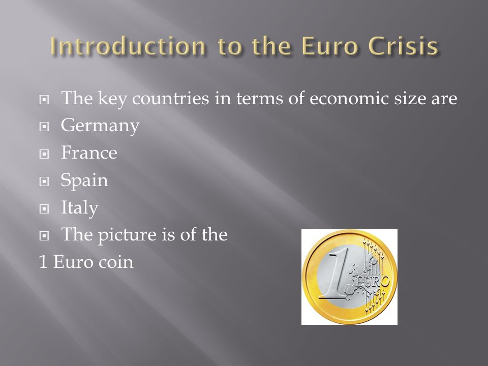  The key countries in terms of economic size are  Germany  France  Spain  Italy  The picture is of the 1 Euro coin