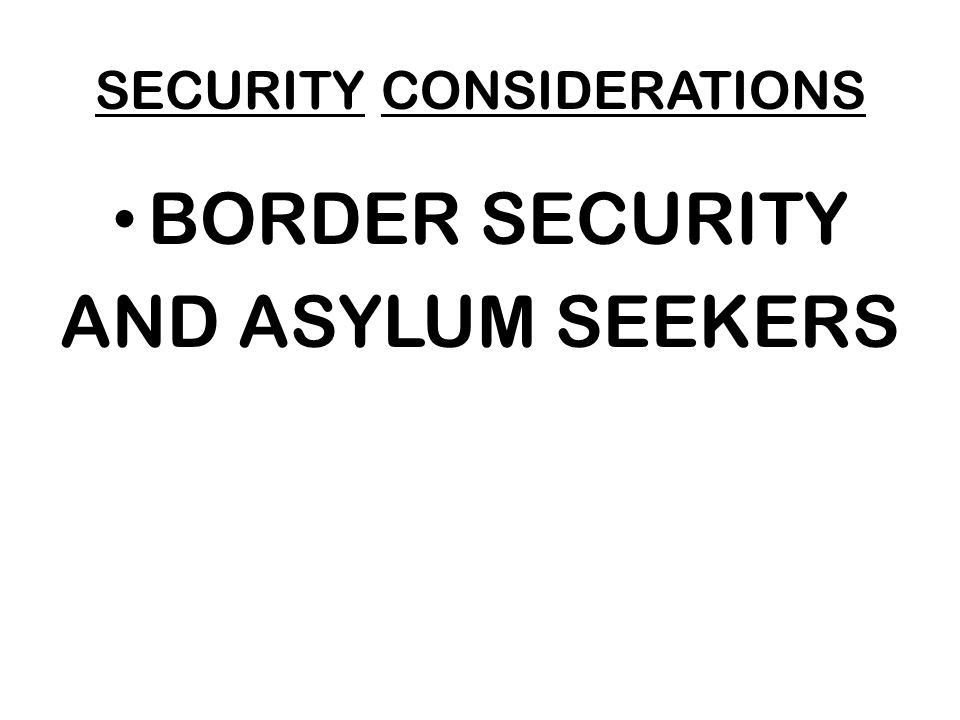SECURITY CONSIDERATIONS BORDER SECURITY AND ASYLUM SEEKERS
