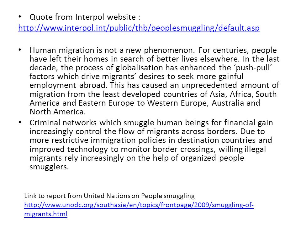 Quote from Interpol website : http://www.interpol.int/public/thb/peoplesmuggling/default.asp Human migration is not a new phenomenon.