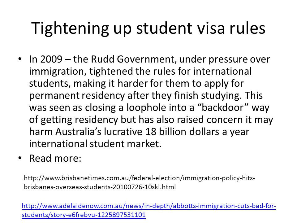 Tightening up student visa rules In 2009 – the Rudd Government, under pressure over immigration, tightened the rules for international students, makin