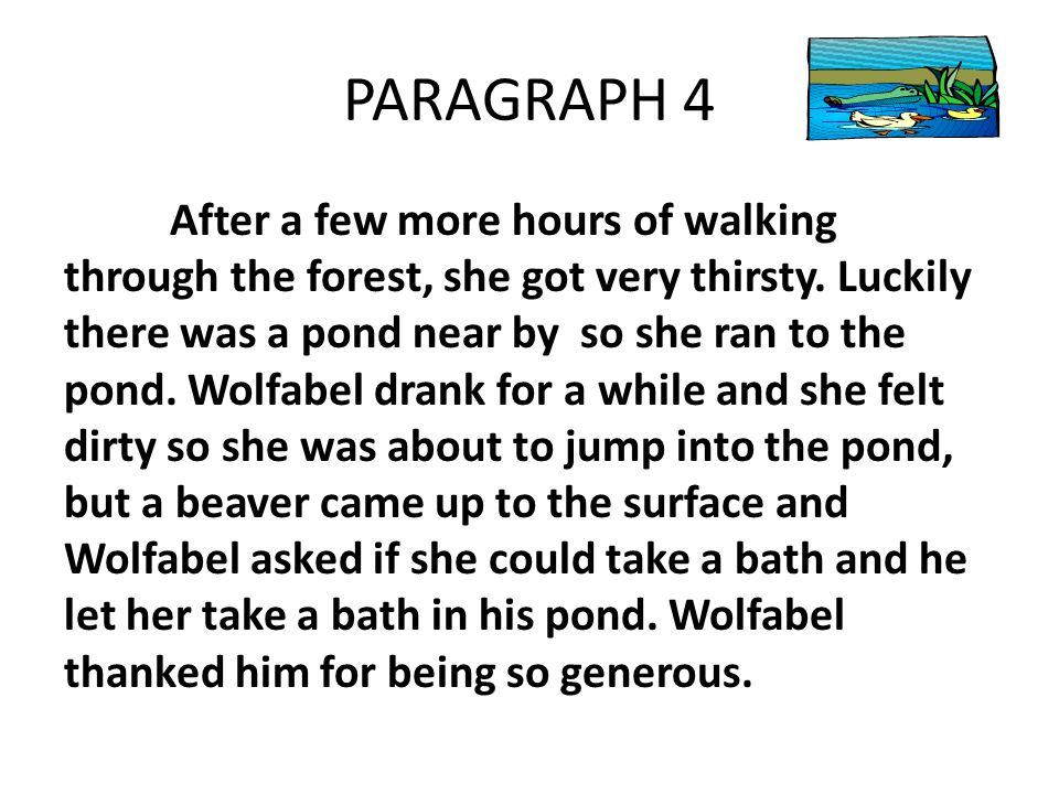PARAGRAPH 4 After a few more hours of walking through the forest, she got very thirsty.