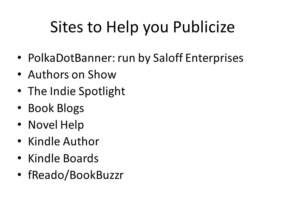 Sites to Help you Publicize PolkaDotBanner: run by Saloff Enterprises Authors on Show The Indie Spotlight Book Blogs Novel Help Kindle Author Kindle Boards fReado/BookBuzzr
