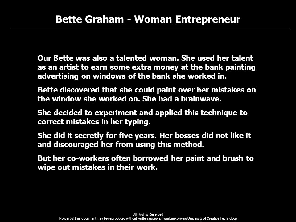 Bette Graham - Woman Entrepreneur All Rights Reserved No part of this document may be reproduced without written approval from Limkokwing University of Creative Technology Our Bette was also a talented woman.