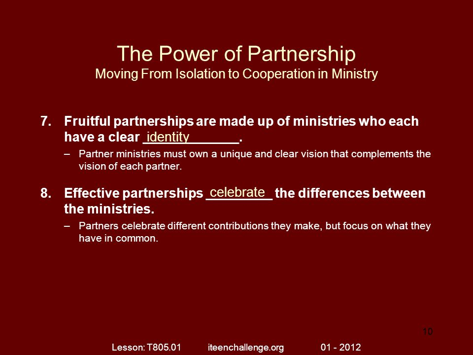 The Power of Partnership Moving From Isolation to Cooperation in Ministry 7.Fruitful partnerships are made up of ministries who each have a clear _____________.