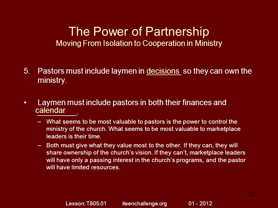 The Power of Partnership Moving From Isolation to Cooperation in Ministry 5.Pastors must include laymen in ________ so they can own the ministry.
