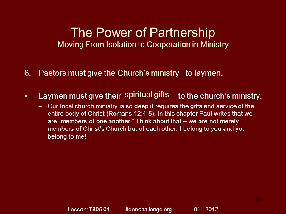 The Power of Partnership Moving From Isolation to Cooperation in Ministry 6.Pastors must give the _______________ to laymen.