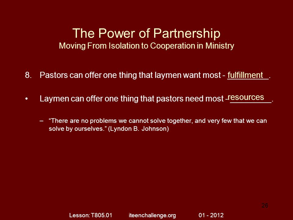 The Power of Partnership Moving From Isolation to Cooperation in Ministry 8.Pastors can offer one thing that laymen want most - _________.
