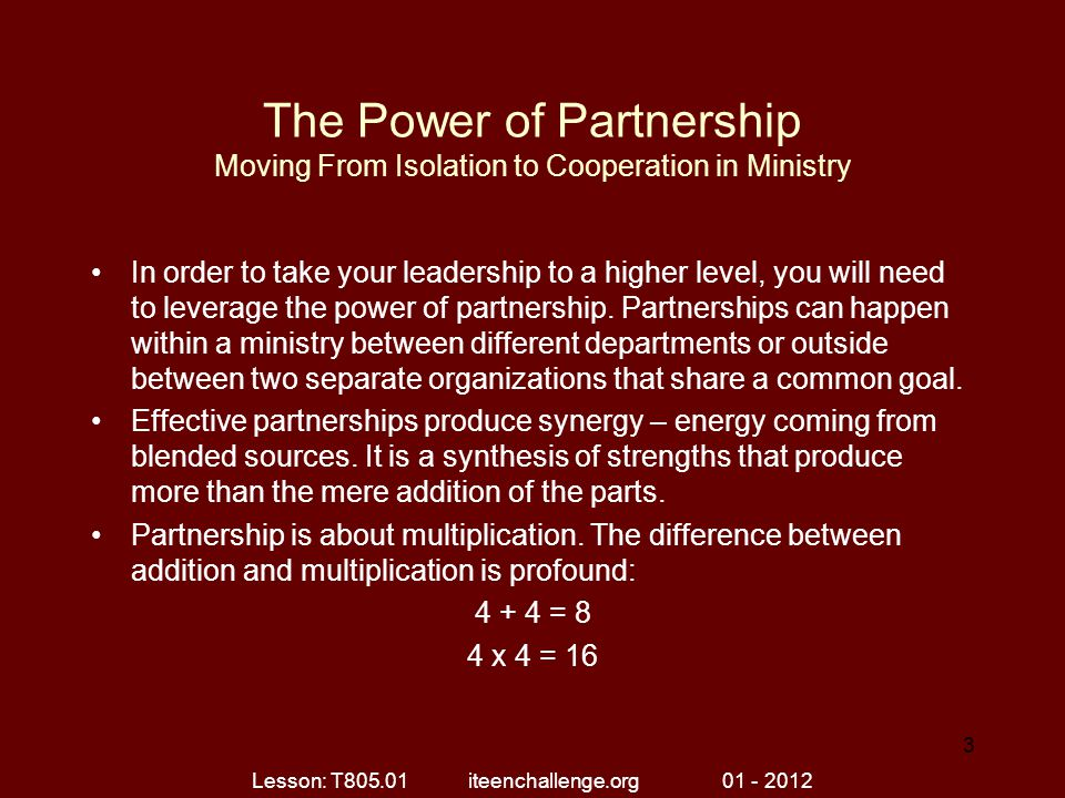 The Power of Partnership Moving From Isolation to Cooperation in Ministry In order to take your leadership to a higher level, you will need to leverage the power of partnership.