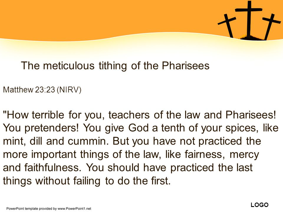 LOGO The meticulous tithing of the Pharisees Matthew 23:23 (NIRV)