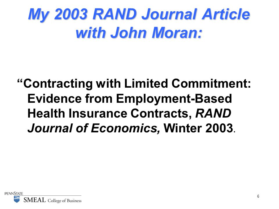 6 My 2003 RAND Journal Article with John Moran: Contracting with Limited Commitment: Evidence from Employment-Based Health Insurance Contracts, RAND Journal of Economics, Winter 2003.