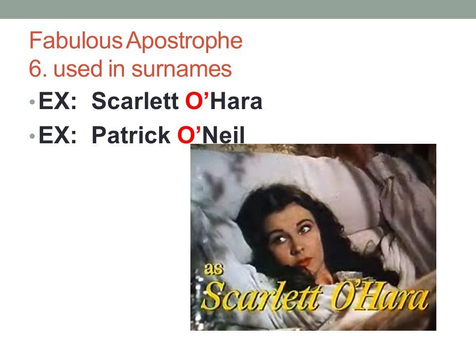 Fabulous Apostrophe 6. used in surnames EX: Scarlett O'Hara EX: Patrick O'Neil