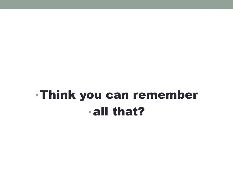 Think you can remember all that?
